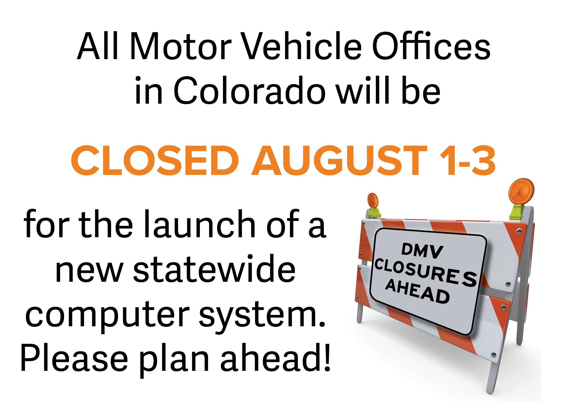 Motor Vehicle Offices will be closed August 1-3 for a statewide computer system upgrade.