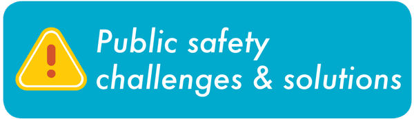 Public safety challenges and solutions